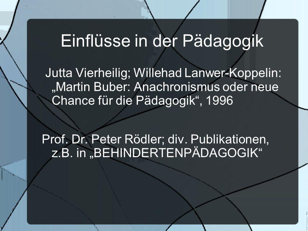 Einflüsse in der Pädagogik Jutta Vierheilig; Willehad Lanwer-Koppelin: Martin Buber: Anachronismus oder neue Chance für die Pädagogik, 1996 Prof. Dr.