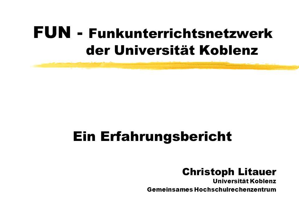 FUN - Funkunterrichtsnetzwerk der Universität Koblenz Ein Erfahrungsbericht Christoph Litauer Universität Koblenz Gemeinsames Hochschulrechenzentrum