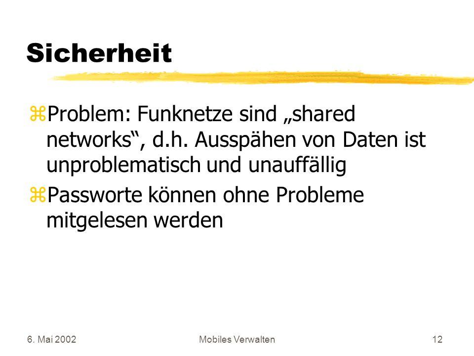 6.Mai 2002Mobiles Verwalten12 Sicherheit zProblem: Funknetze sind shared networks, d.h.