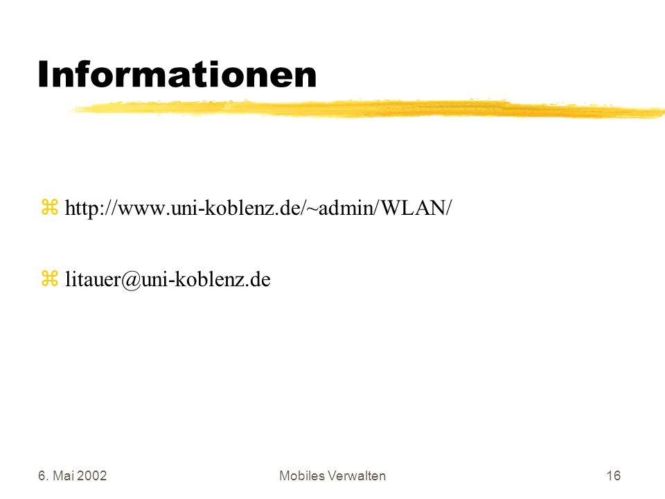 6. Mai 2002Mobiles Verwalten16 Informationen http://www.uni-koblenz.de/~admin/WLAN/ litauer@uni-koblenz.de