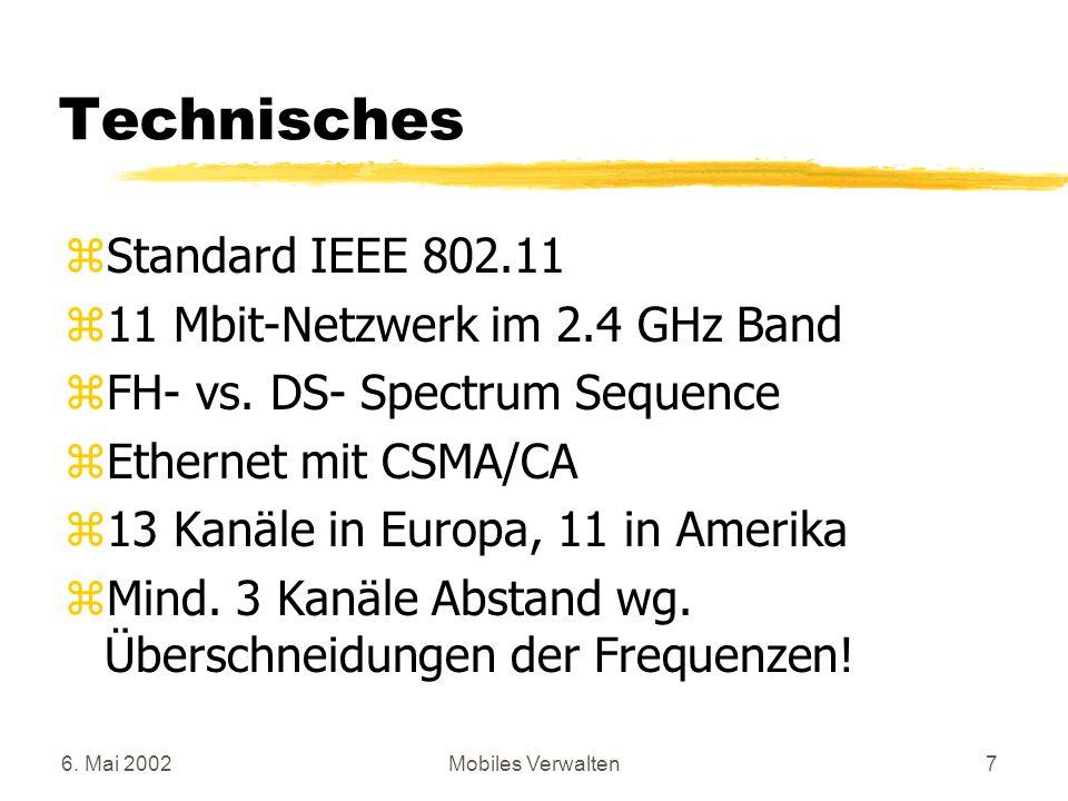 6. Mai 2002Mobiles Verwalten7 Technisches zStandard IEEE 802.11 z11 Mbit-Netzwerk im 2.4 GHz Band zFH- vs. DS- Spectrum Sequence zEthernet mit CSMA/CA