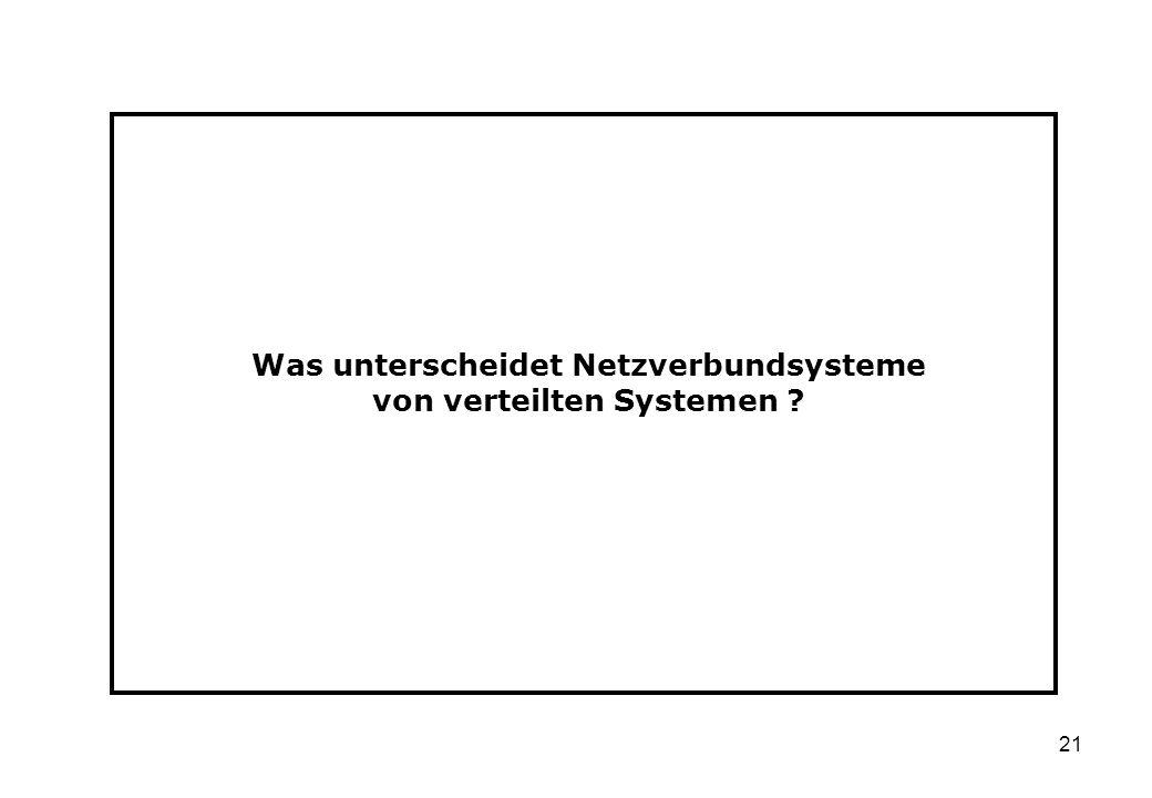 21 Was unterscheidet Netzverbundsysteme von verteilten Systemen ?