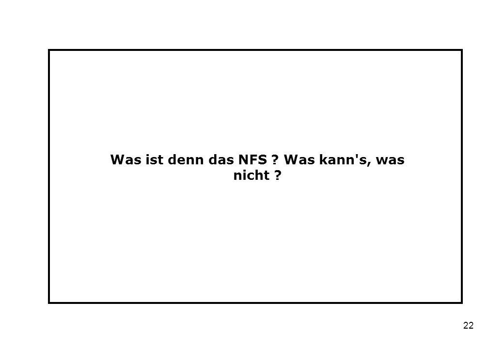 22 Was ist denn das NFS ? Was kann's, was nicht ?