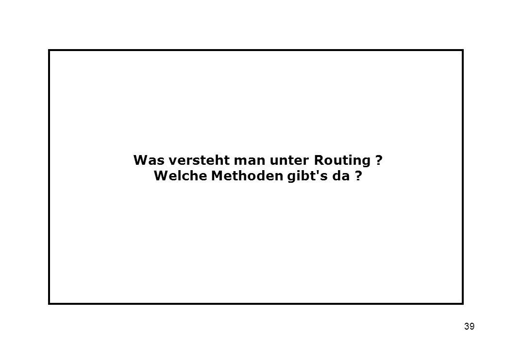 39 Was versteht man unter Routing ? Welche Methoden gibt's da ?