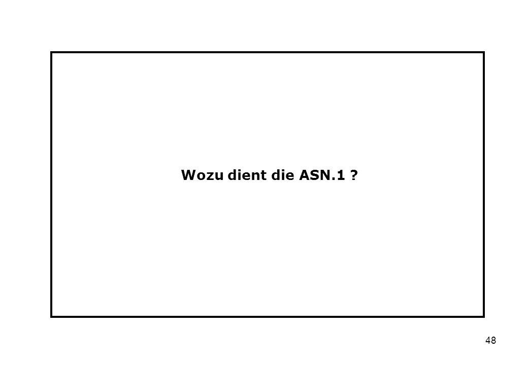 48 Wozu dient die ASN.1 ?
