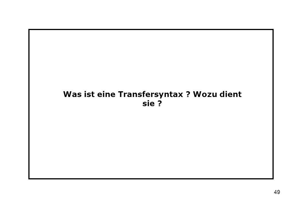 49 Was ist eine Transfersyntax ? Wozu dient sie ?