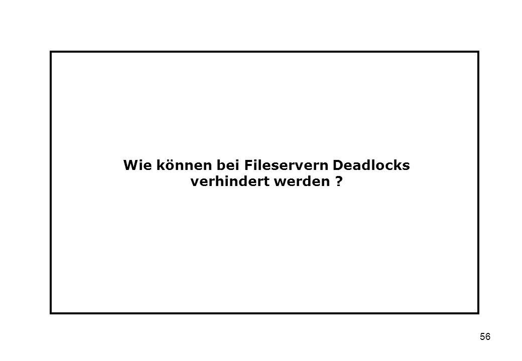 56 Wie können bei Fileservern Deadlocks verhindert werden ?
