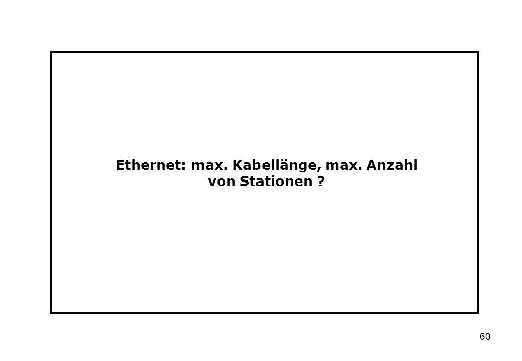 60 Ethernet: max. Kabellänge, max. Anzahl von Stationen ?