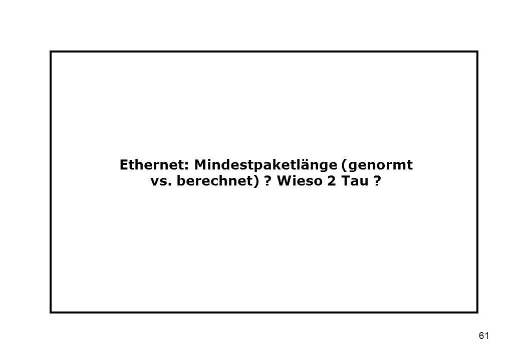 61 Ethernet: Mindestpaketlänge (genormt vs. berechnet) ? Wieso 2 Tau ?