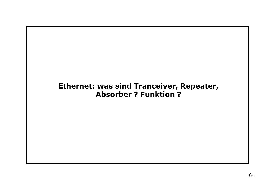 64 Ethernet: was sind Tranceiver, Repeater, Absorber ? Funktion ?