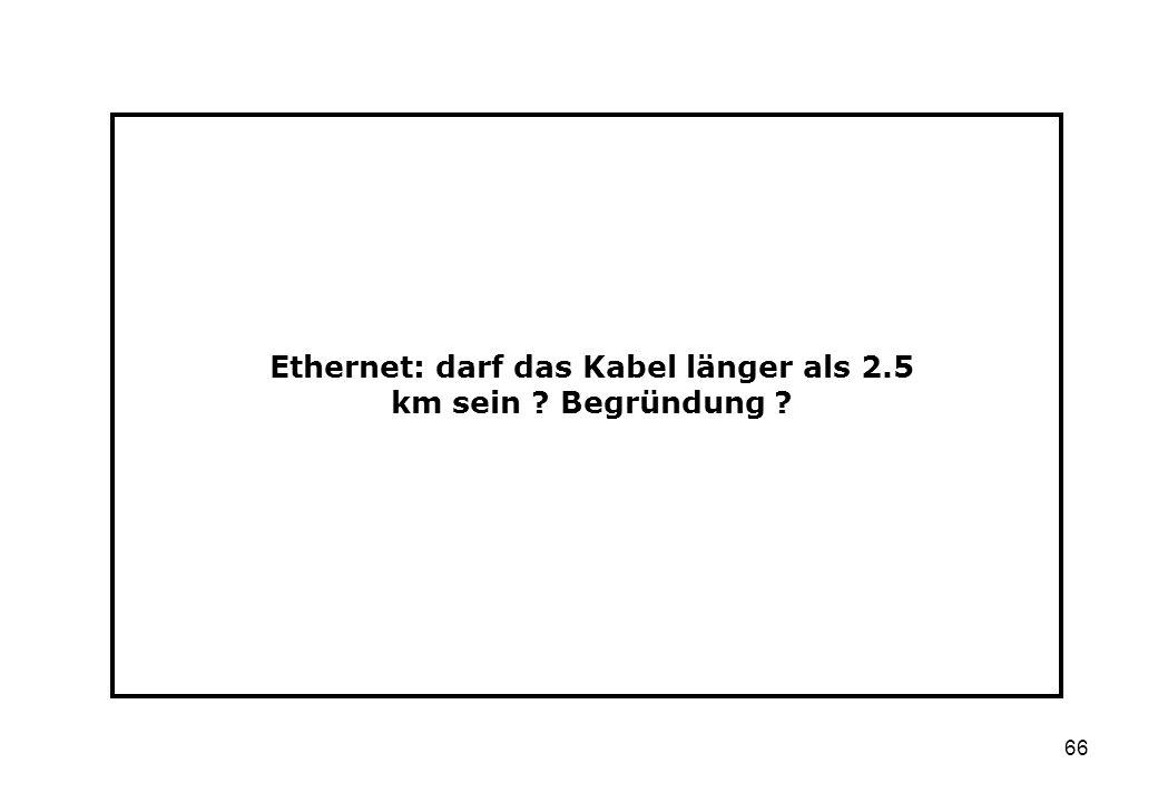66 Ethernet: darf das Kabel länger als 2.5 km sein ? Begründung ?