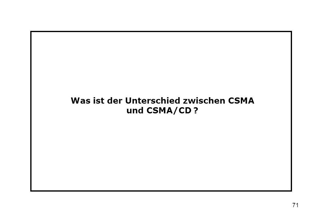 71 Was ist der Unterschied zwischen CSMA und CSMA/CD ?