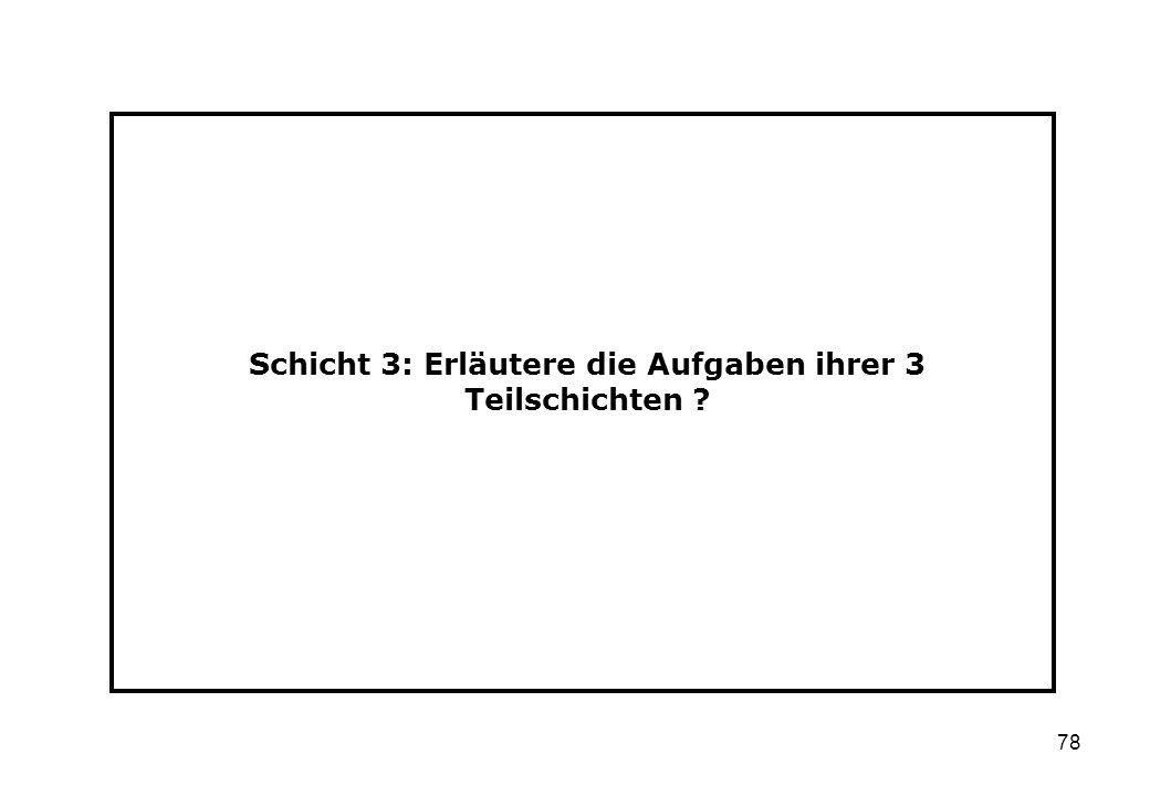 78 Schicht 3: Erläutere die Aufgaben ihrer 3 Teilschichten ?