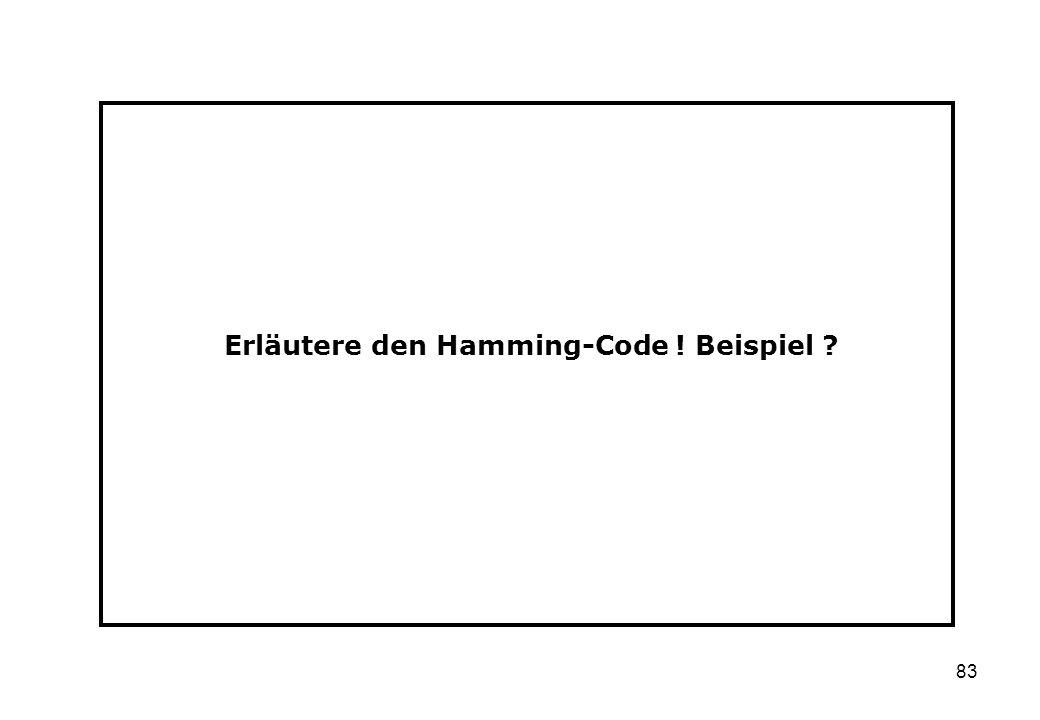 83 Erläutere den Hamming-Code ! Beispiel ?