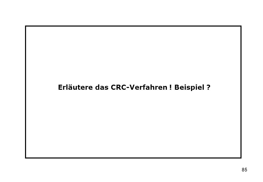 85 Erläutere das CRC-Verfahren ! Beispiel ?