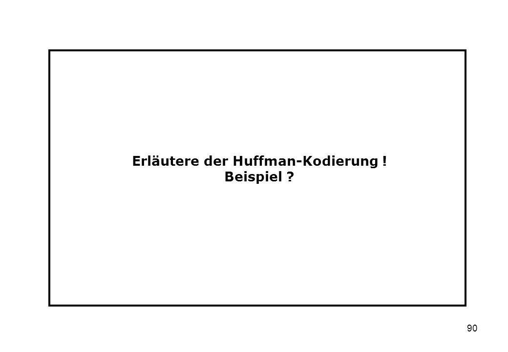 90 Erläutere der Huffman-Kodierung ! Beispiel ?