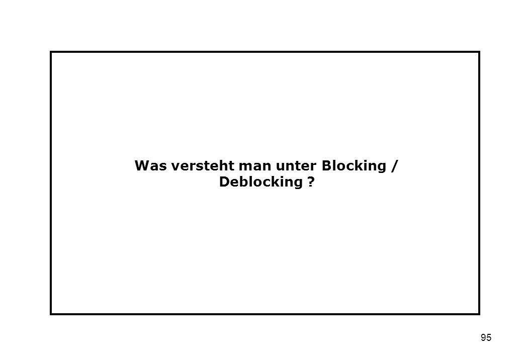 95 Was versteht man unter Blocking / Deblocking ?