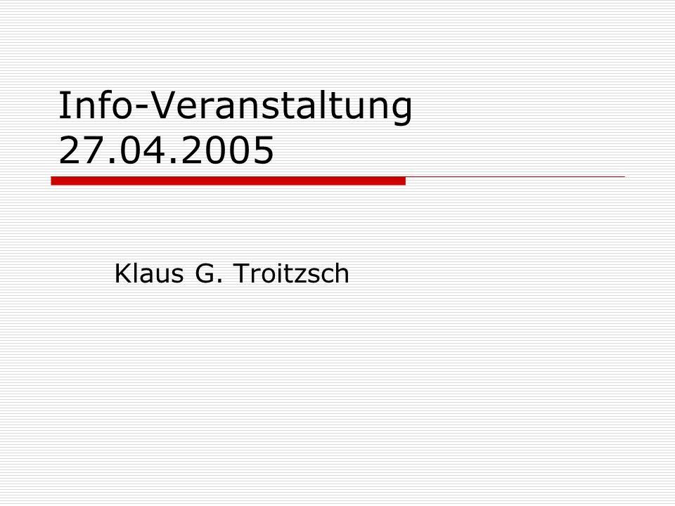 Info-Veranstaltung 27.04.2005 Klaus G. Troitzsch