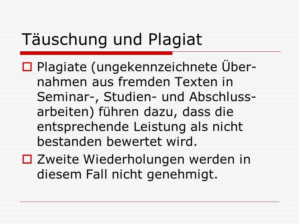 Täuschung und Plagiat Plagiate (ungekennzeichnete Über- nahmen aus fremden Texten in Seminar-, Studien- und Abschluss- arbeiten) führen dazu, dass die