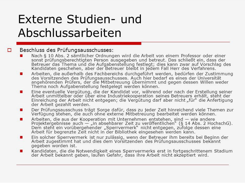 Externe Studien- und Abschlussarbeiten Beschluss des Prüfungsausschusses: Nach § 10 Abs. 2 sämtlicher Ordnungen wird die Arbeit von einem Professor od