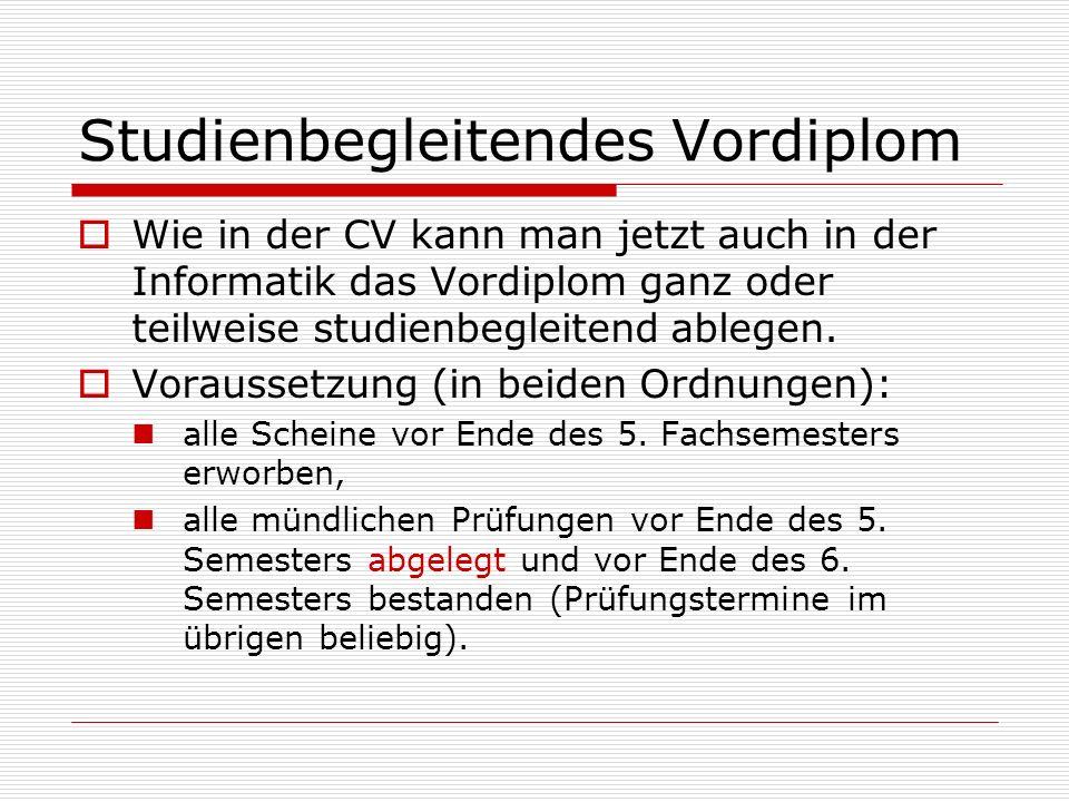 Studienbegleitendes Vordiplom Wie in der CV kann man jetzt auch in der Informatik das Vordiplom ganz oder teilweise studienbegleitend ablegen.