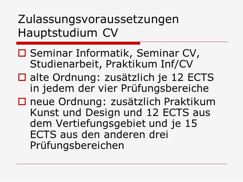 Zulassungsvoraussetzungen Hauptstudium CV Seminar Informatik, Seminar CV, Studienarbeit, Praktikum Inf/CV alte Ordnung: zusätzlich je 12 ECTS in jedem