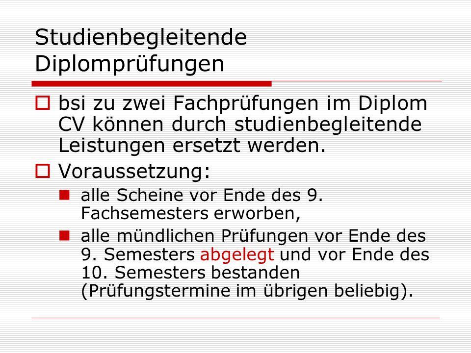 Studienbegleitende Diplomprüfungen bsi zu zwei Fachprüfungen im Diplom CV können durch studienbegleitende Leistungen ersetzt werden. Voraussetzung: al