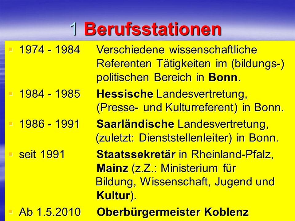 1 Berufsstationen 1974 - 1984 Verschiedene wissenschaftliche Referenten Tätigkeiten im (bildungs-) politischen Bereich in Bonn. 1974 - 1984 Verschiede