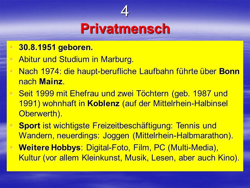 4 Privatmensch 30.8.1951 geboren. 30.8.1951 geboren. Abitur und Studium in Marburg. Abitur und Studium in Marburg. Nach 1974: die haupt-berufliche Lau
