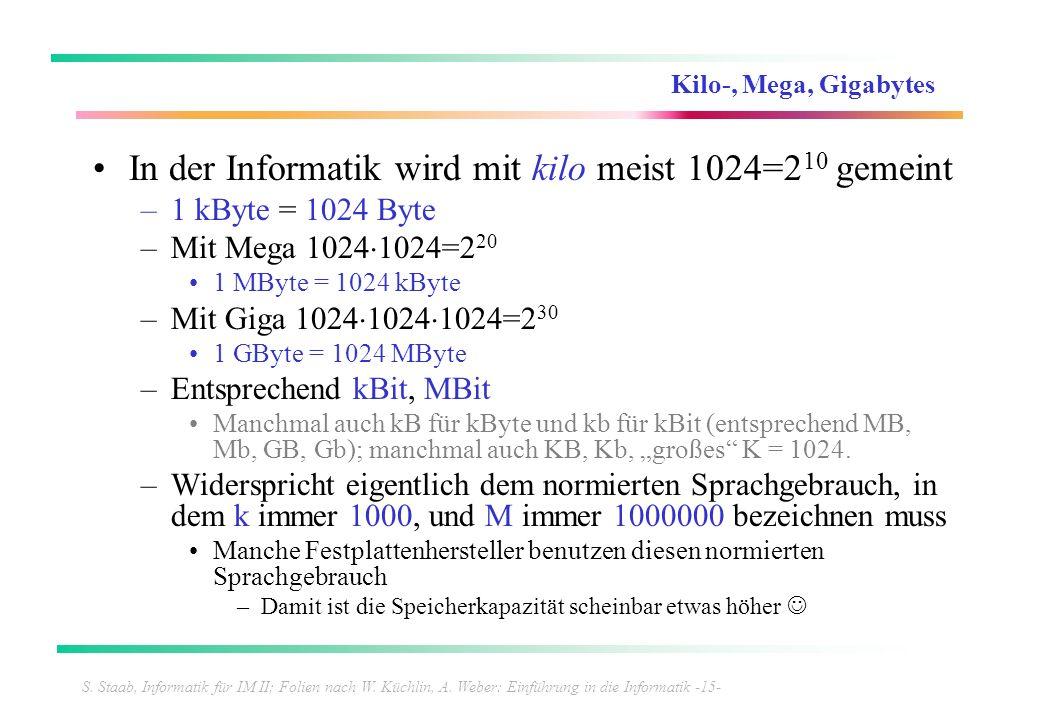 S. Staab, Informatik für IM II; Folien nach W. Küchlin, A. Weber: Einführung in die Informatik -15- Kilo-, Mega, Gigabytes In der Informatik wird mit