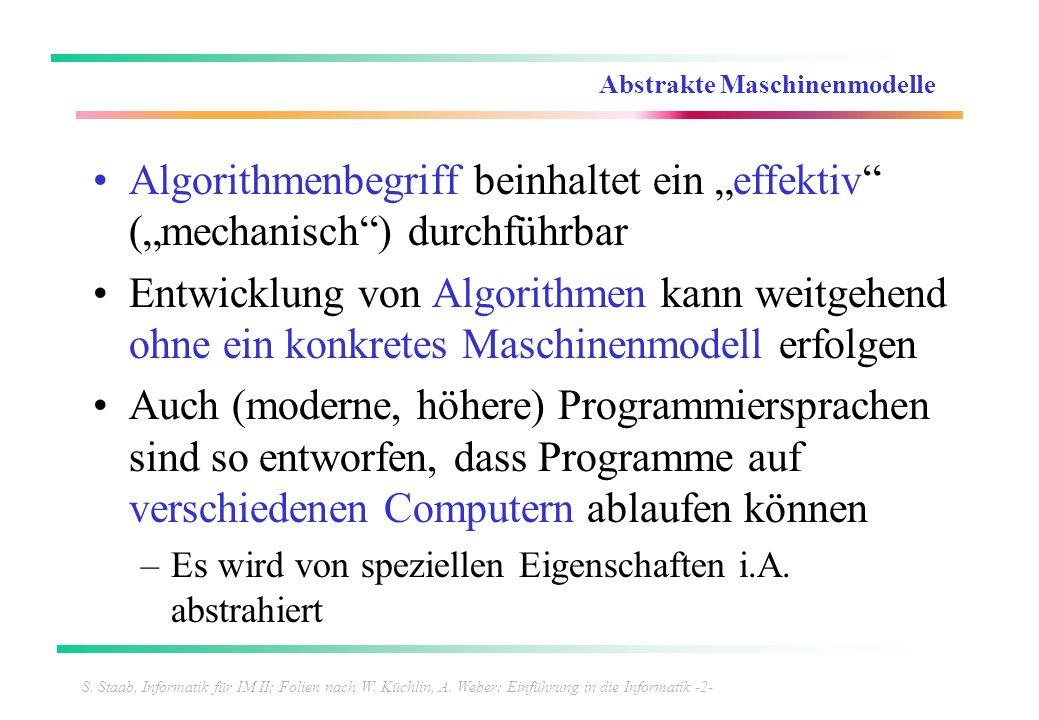 S. Staab, Informatik für IM II; Folien nach W. Küchlin, A. Weber: Einführung in die Informatik -2- Abstrakte Maschinenmodelle Algorithmenbegriff beinh