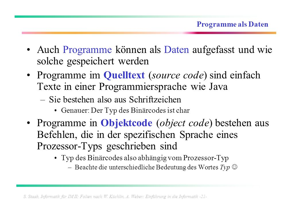 S. Staab, Informatik für IM II; Folien nach W. Küchlin, A. Weber: Einführung in die Informatik -21- Programme als Daten Auch Programme können als Date