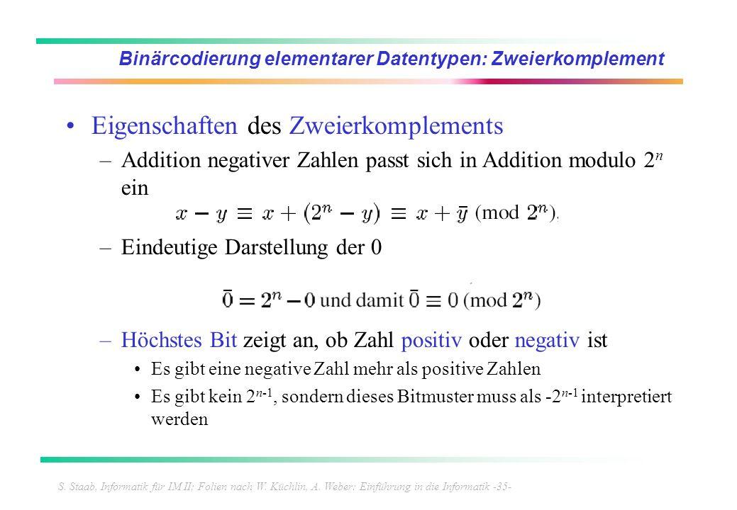 S. Staab, Informatik für IM II; Folien nach W. Küchlin, A. Weber: Einführung in die Informatik -35- Binärcodierung elementarer Datentypen: Zweierkompl