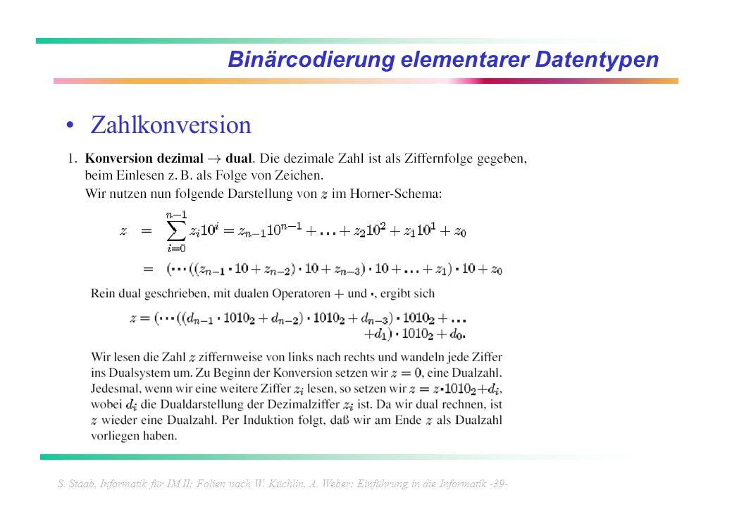 S. Staab, Informatik für IM II; Folien nach W. Küchlin, A. Weber: Einführung in die Informatik -39- Binärcodierung elementarer Datentypen Zahlkonversi