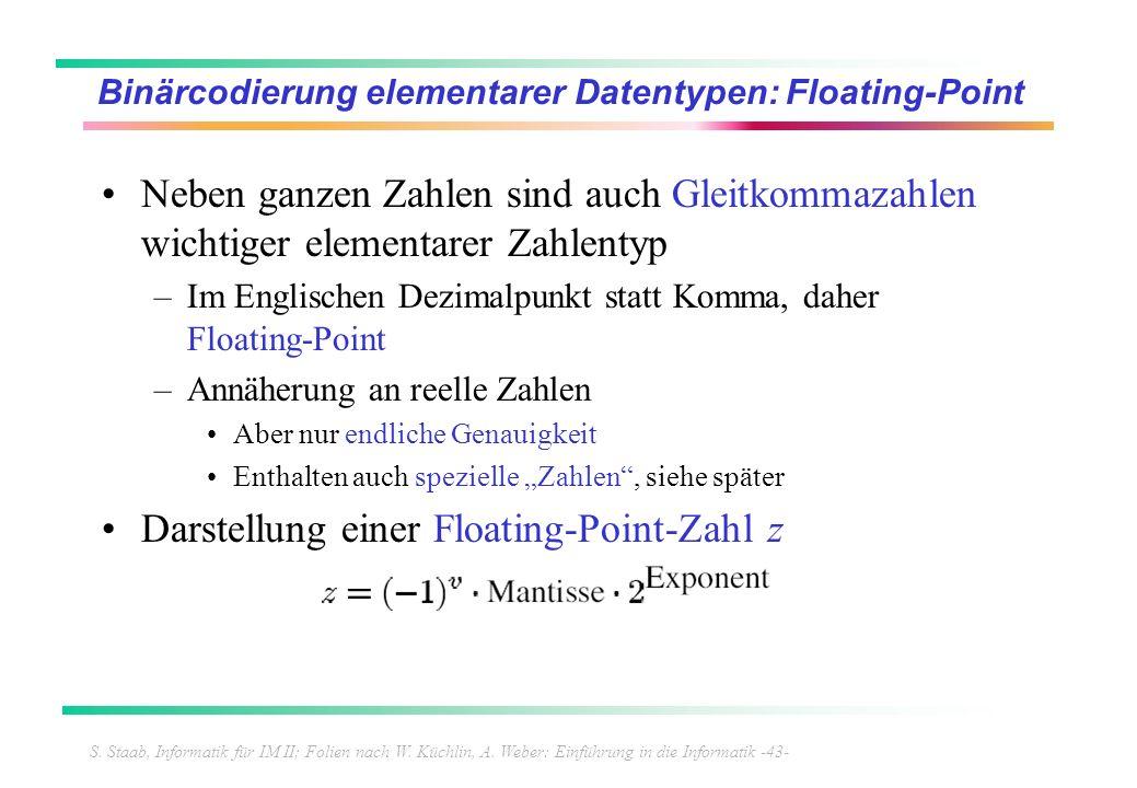 S. Staab, Informatik für IM II; Folien nach W. Küchlin, A. Weber: Einführung in die Informatik -43- Binärcodierung elementarer Datentypen: Floating-Po