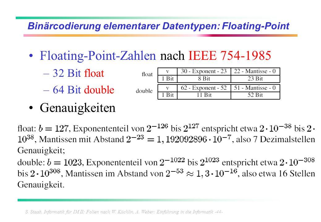 S. Staab, Informatik für IM II; Folien nach W. Küchlin, A. Weber: Einführung in die Informatik -44- Binärcodierung elementarer Datentypen: Floating-Po