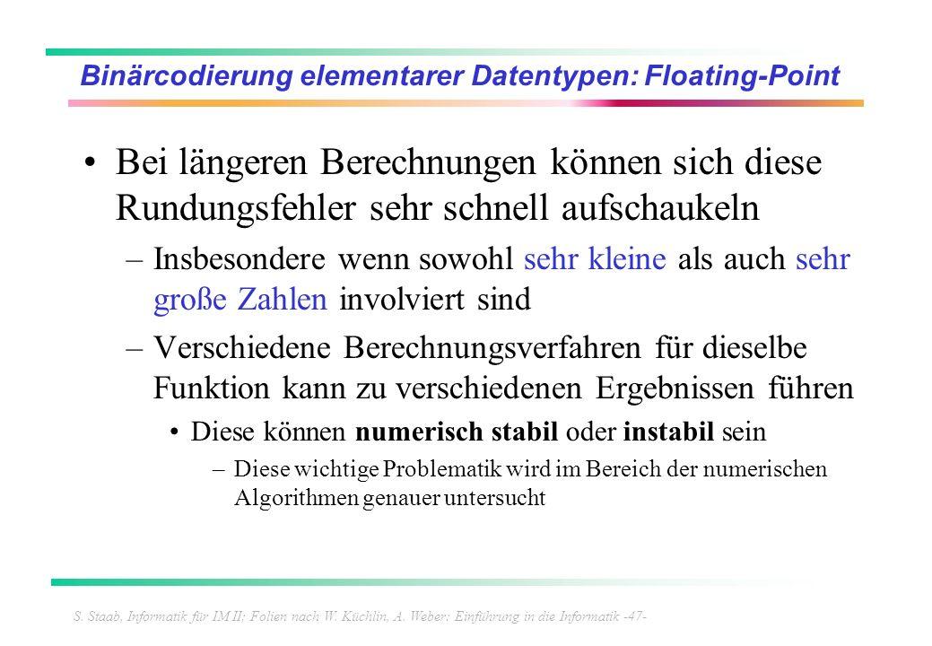 S. Staab, Informatik für IM II; Folien nach W. Küchlin, A. Weber: Einführung in die Informatik -47- Binärcodierung elementarer Datentypen: Floating-Po
