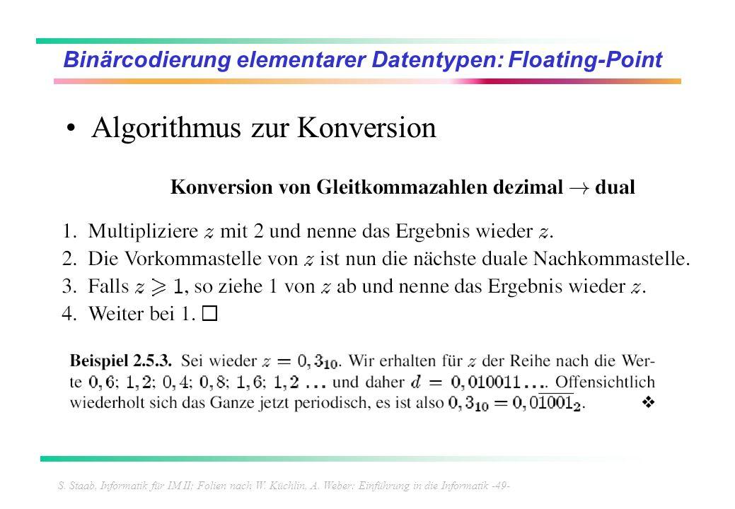 S. Staab, Informatik für IM II; Folien nach W. Küchlin, A. Weber: Einführung in die Informatik -49- Binärcodierung elementarer Datentypen: Floating-Po