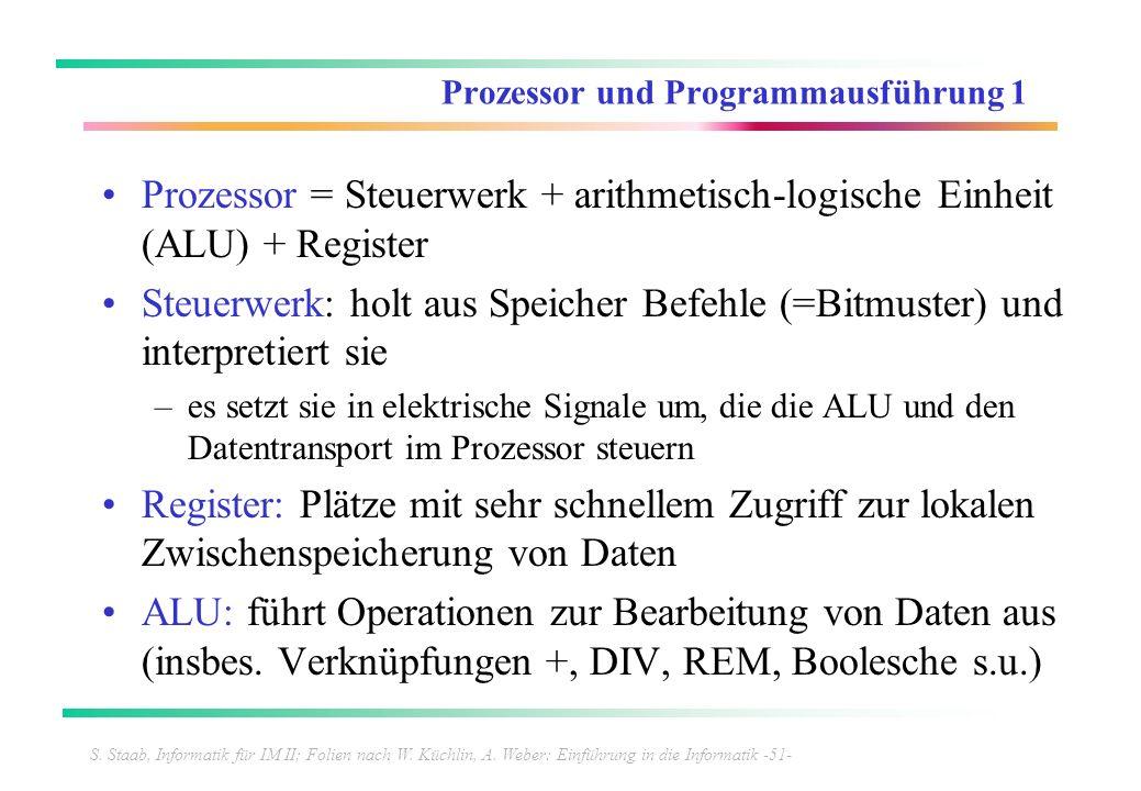 S. Staab, Informatik für IM II; Folien nach W. Küchlin, A. Weber: Einführung in die Informatik -51- Prozessor und Programmausführung 1 Prozessor = Ste