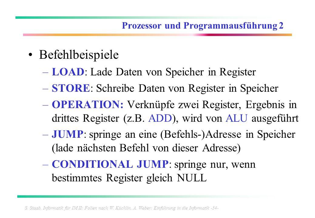 S. Staab, Informatik für IM II; Folien nach W. Küchlin, A. Weber: Einführung in die Informatik -54- Prozessor und Programmausführung 2 Befehlbeispiele