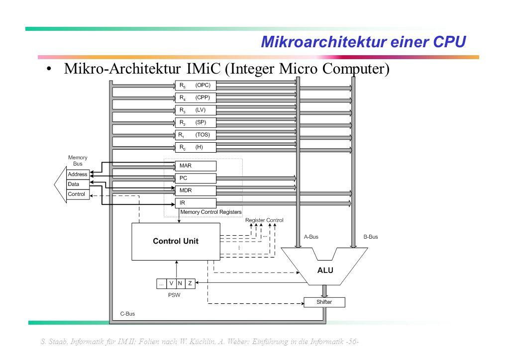 S. Staab, Informatik für IM II; Folien nach W. Küchlin, A. Weber: Einführung in die Informatik -56- Mikroarchitektur einer CPU Mikro-Architektur IMiC