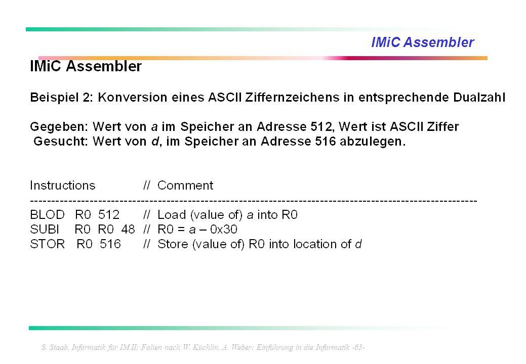 S. Staab, Informatik für IM II; Folien nach W. Küchlin, A. Weber: Einführung in die Informatik -65- IMiC Assembler