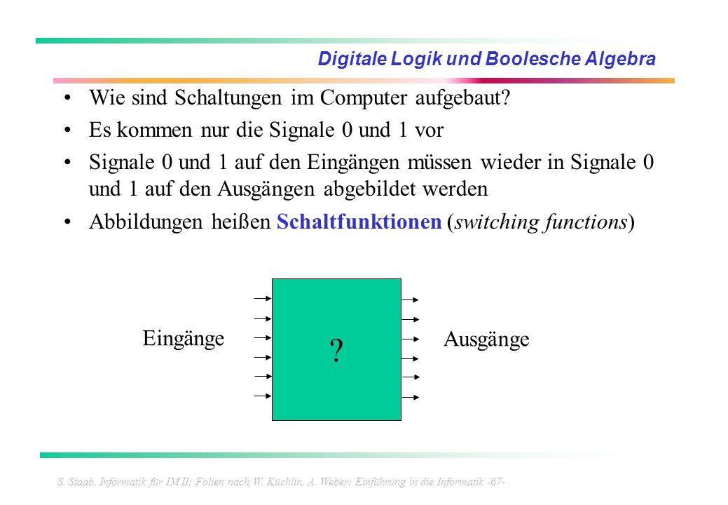 S. Staab, Informatik für IM II; Folien nach W. Küchlin, A. Weber: Einführung in die Informatik -67- Digitale Logik und Boolesche Algebra Wie sind Scha