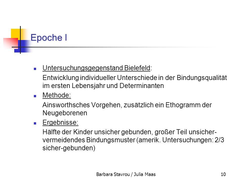 Barbara Stavrou / Julia Maas10 Epoche Epoche I Untersuchungsgegenstand Bielefeld: Entwicklung individueller Unterschiede in der Bindungsqualität im er