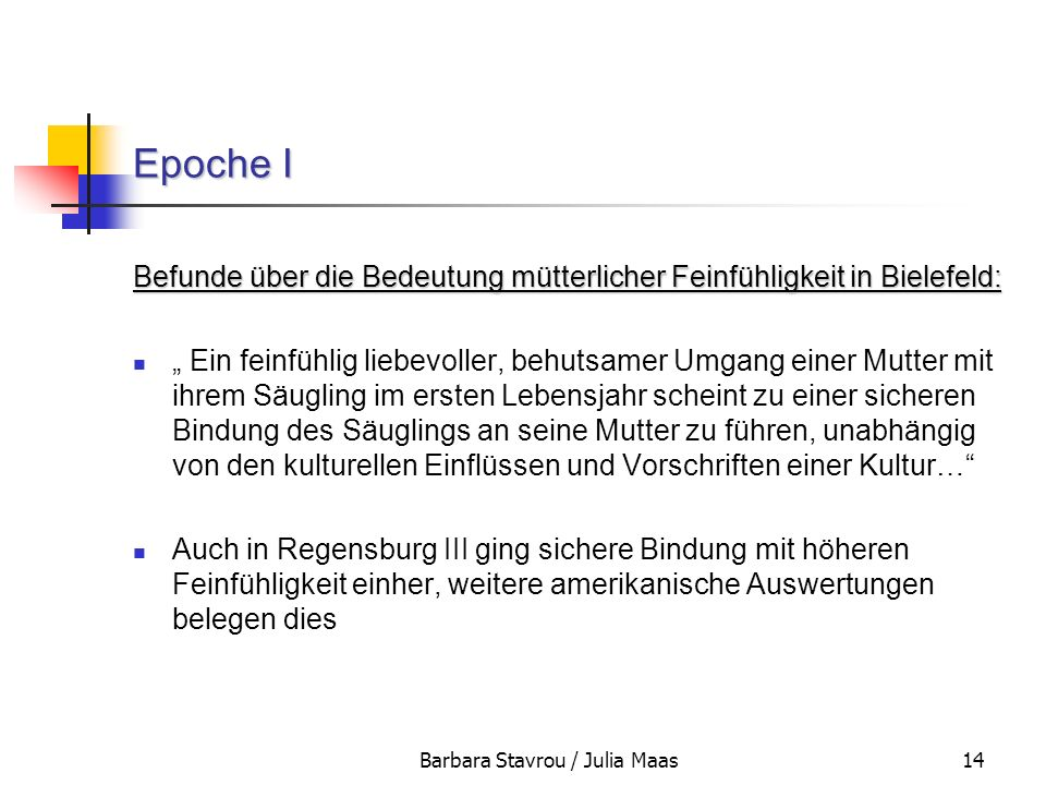 Barbara Stavrou / Julia Maas14 Epoche I Befunde über die Bedeutung mütterlicher Feinfühligkeit in Bielefeld: Ein feinfühlig liebevoller, behutsamer Um