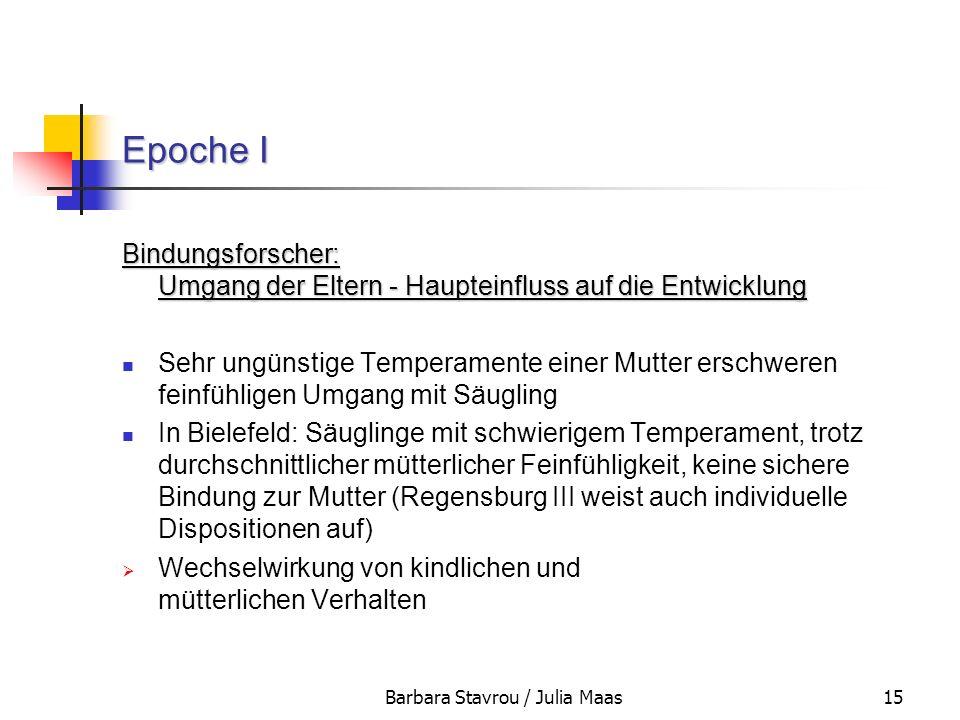 Barbara Stavrou / Julia Maas15 Epoche I Bindungsforscher: Umgang der Eltern - Haupteinfluss auf die Entwicklung Sehr ungünstige Temperamente einer Mut