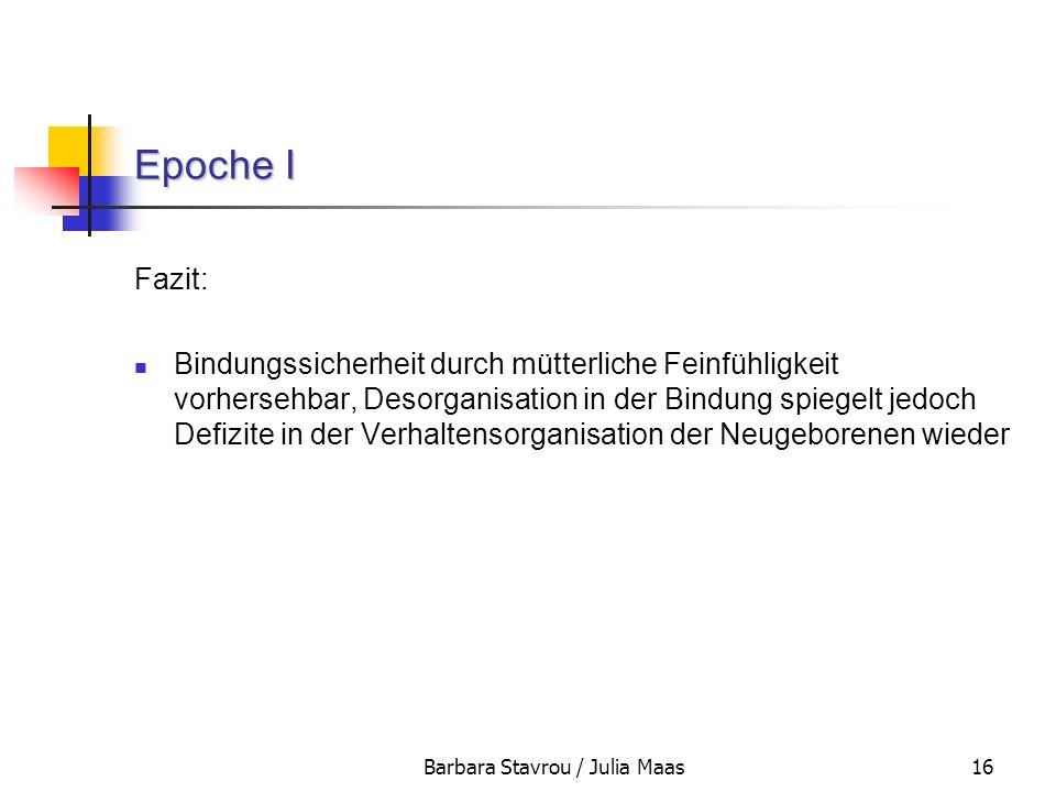 Barbara Stavrou / Julia Maas16 Epoche I Fazit: Bindungssicherheit durch mütterliche Feinfühligkeit vorhersehbar, Desorganisation in der Bindung spiege