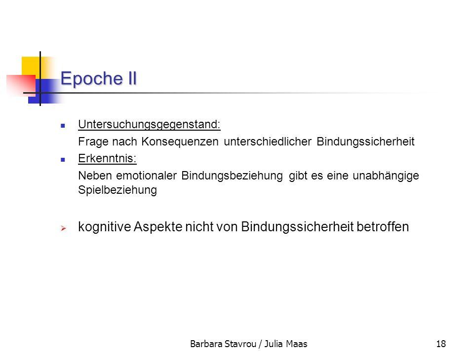 Barbara Stavrou / Julia Maas18 Epoche II Untersuchungsgegenstand: Frage nach Konsequenzen unterschiedlicher Bindungssicherheit Erkenntnis: Neben emoti