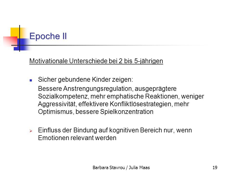 Barbara Stavrou / Julia Maas19 Epoche II Motivationale Unterschiede bei 2 bis 5-jährigen Sicher gebundene Kinder zeigen: Bessere Anstrengungsregulatio