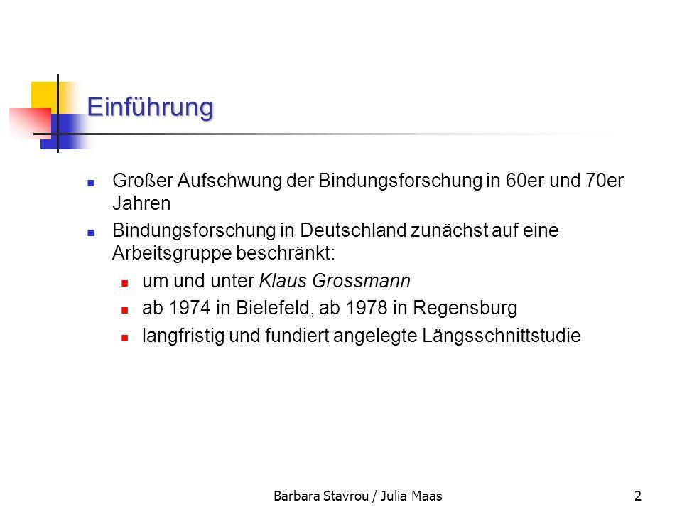 Barbara Stavrou / Julia Maas2 Einführung Großer Aufschwung der Bindungsforschung in 60er und 70er Jahren Bindungsforschung in Deutschland zunächst auf